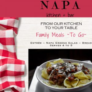 Napa Kitchen + Bar Family Meals To Go. Entree, Napa Greens Salad, and bread.